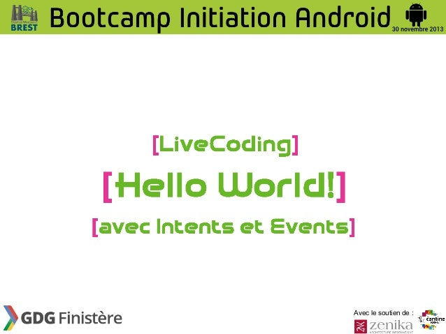 Bootcamp d'Initiation à Android  - 2013/11/30 - Live coding :   Hello world! with intents and events