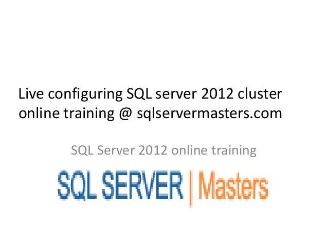 Live configuring SQL server 2012 clusteronline training @ sqlservermasters.com        SQL Server 2012 online training
