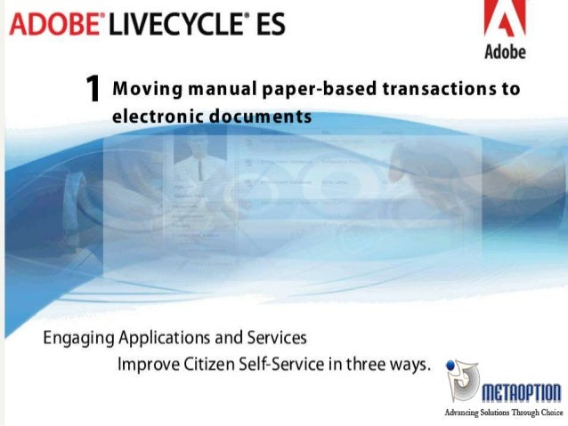 What is LiveCycle ? Adobe LiveCycle® ES (Enterprise Suite) software is an integrated server solution that blends data capt...