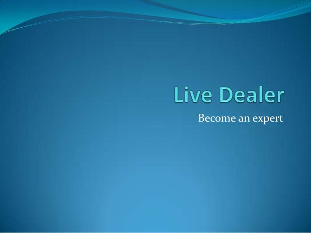 Live dealer- Understanding the product
