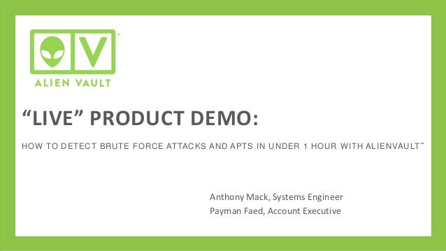 """""""LIVE"""" PRODUCT DEMO: HOW TO DETECT BRUTE FORCE ATTACKS AND APTS IN UNDER 1 HOUR W ITH ALIE NVAULT ™  Anthony Mack, Systems..."""