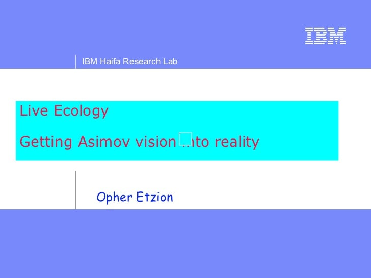 Live Ecology Getting Asimov vision into reality  Opher Etzion