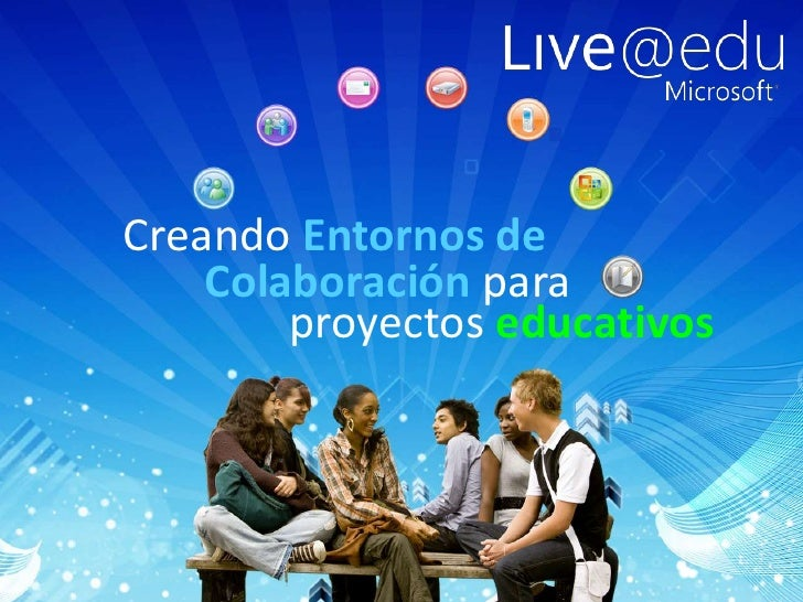 Creando Entornos de<br />Colaboración para<br />proyectos educativos<br />