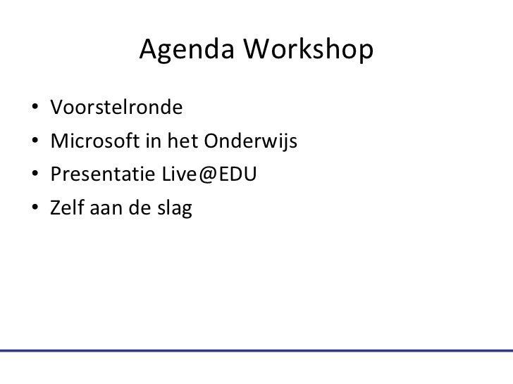 Agenda Workshop <ul><li>Voorstelronde </li></ul><ul><li>Microsoft in het Onderwijs </li></ul><ul><li>Presentatie Live@EDU ...