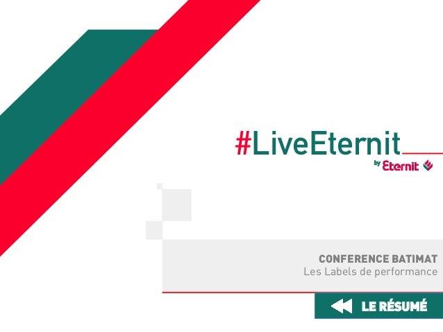 #LiveEternit by  CONFERENCE BATIMAT Les Labels de performance  LE RÉSUMÉ