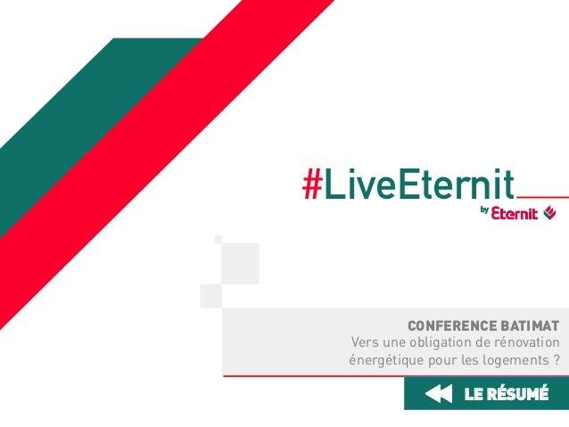 #LiveEternit by  CONFERENCE BATIMAT Vers une obligation de rénovation énergétique pour les logements ?  LE RÉSUMÉ