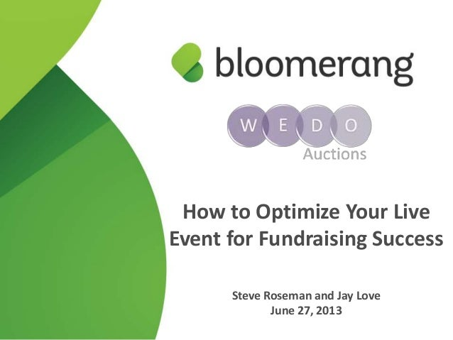 How to Optimize Your Live Event for Fundraising Success Steve Roseman and Jay Love June 27, 2013