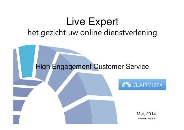 Live Expert het gezicht uw online dienstverlening High Engagement Customer ServiceHigh Engagement Customer Service Mei, 20...