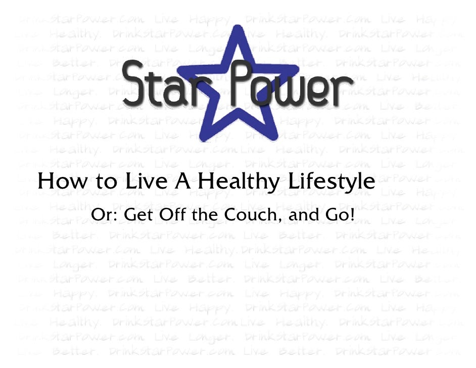 How to Live A Healthy Lifestyle     Or: Get Off the Couch, and Go!