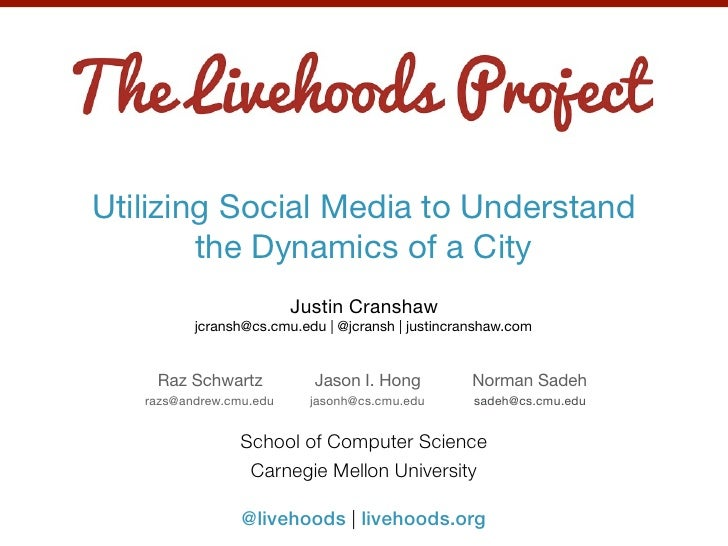 Utilizing Social Media to Understand        the Dynamics of a City                         Justin Cranshaw          jcrans...