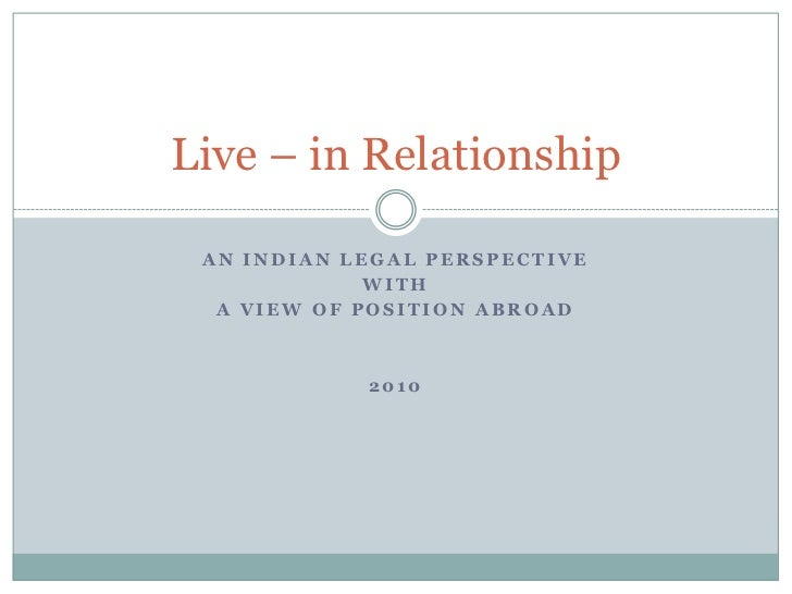 An Indian LEGAL Perspective<br />With<br />a View of Position Abroad<br />2010<br />Live – in Relationship<br />