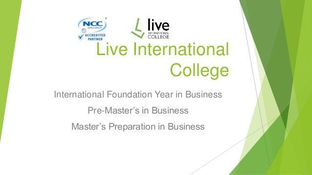 Live InternationalCollegeInternational Foundation Year in BusinessPre-Master's in BusinessMaster's Preparation in Business
