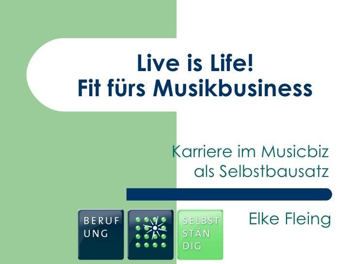 Live is Life! Fit fürs Musikbusiness Karriere im Musicbiz als Selbstbausatz Elke Fleing