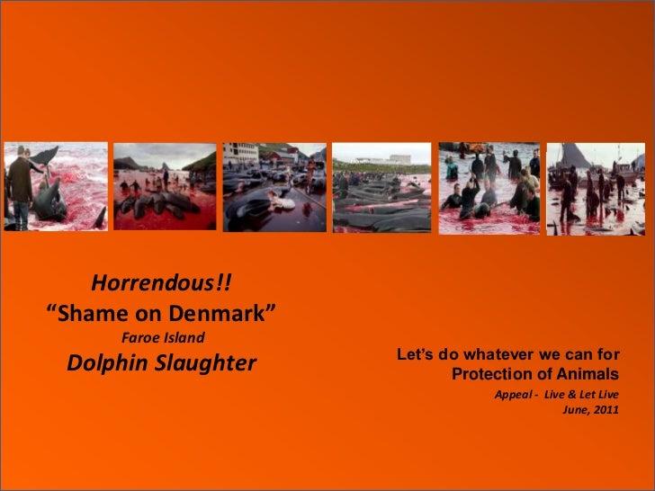 "Horrendous!!""Shame on Denmark""Faroe IslandDolphin Slaughter <br />Let's do whatever we can for <br />Protection of Animals..."
