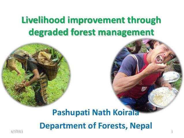 Livelihood improvement throughdegraded forest management6/7/2013 1Pashupati Nath KoiralaDepartment of Forests, Nepal