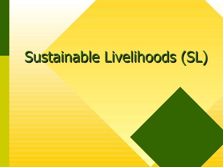 Sustainable Livelihoods (SL)