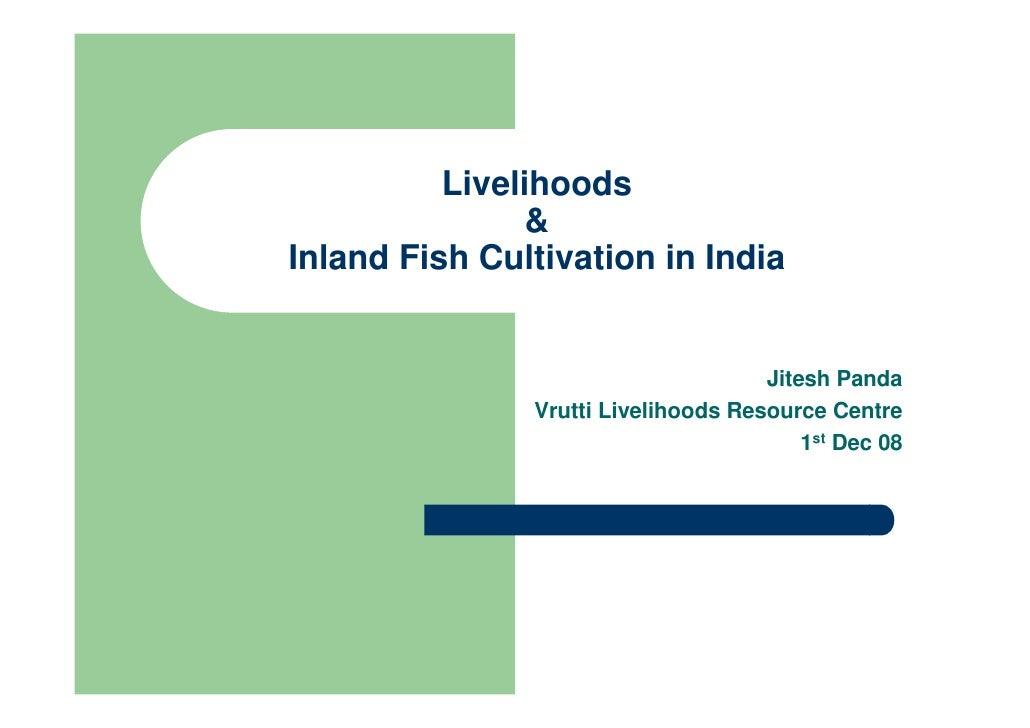 Livelihoods                & Inland Fish Cultivation in India                                        Jitesh Panda         ...