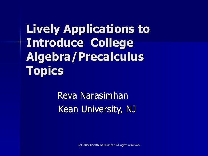 Lively Applications to Introduce  College Algebra/Precalculus Topics Reva Narasimhan  Kean University, NJ