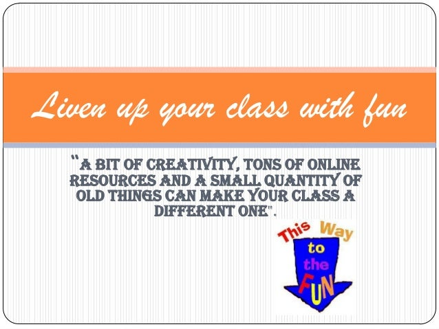 """Liven up your class with fun  """"A bit of creativity, tons of online  resources and a small quantity of   old things can mak..."""