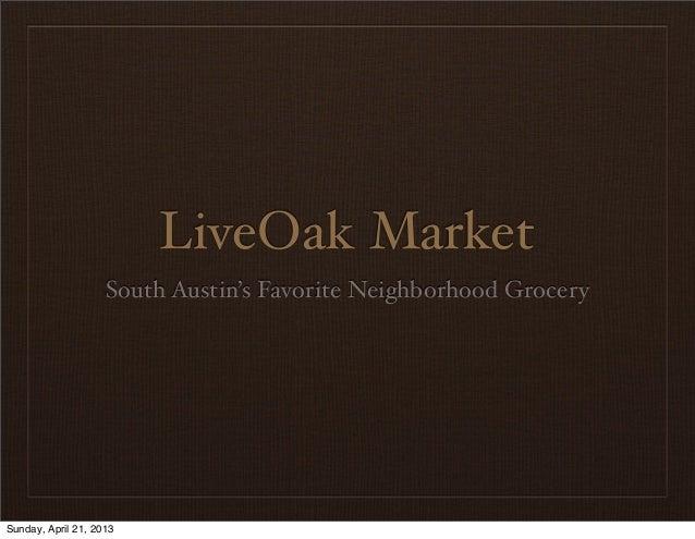 LiveOak MarketSouth Austin's Favorite Neighborhood GrocerySunday, April 21, 2013