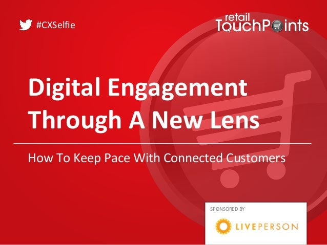 Digital  Engagement     Through  A  New  Lens   #CXSelfie   SPONSORED  BY   How  To  Keep  Pace ...