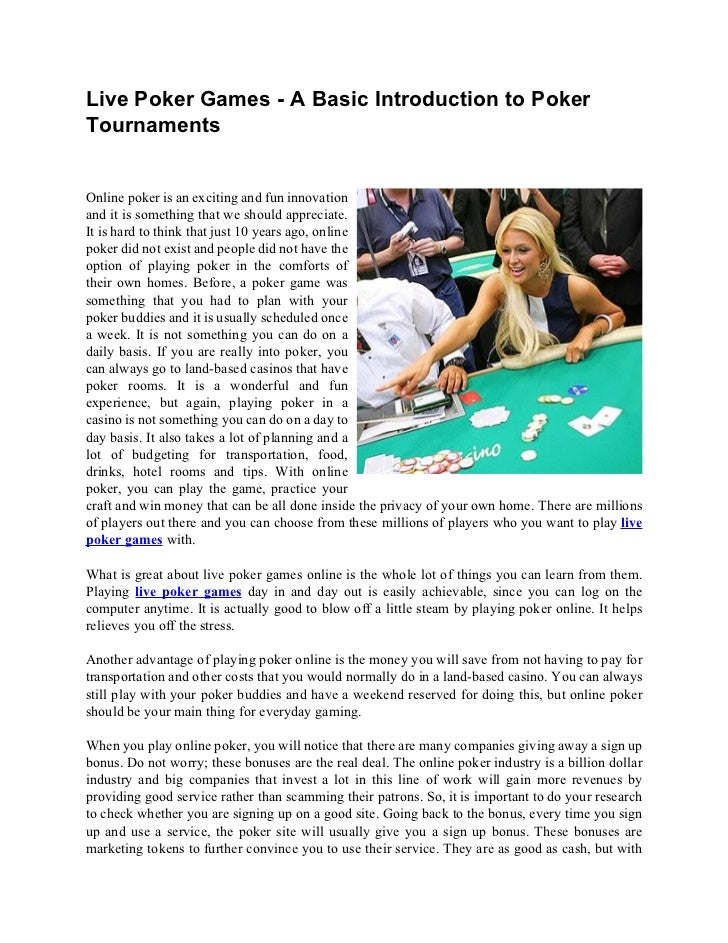 Live Poker Games - A Basic Introduction to PokerTournamentsOnline poker is an exciting and fun innovationand it is somethi...