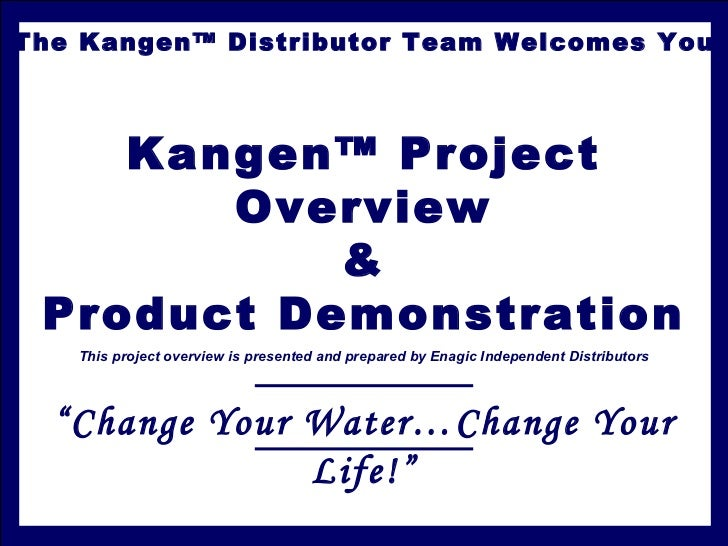 The Kangen™ Distributor Team Welcomes You    Kangen™ Project       Overview           & Product Demonstration   This proje...