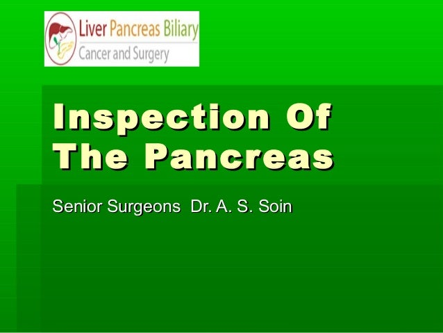 Inspection Of T he Pancreas Senior Surgeons Dr. A. S. Soin