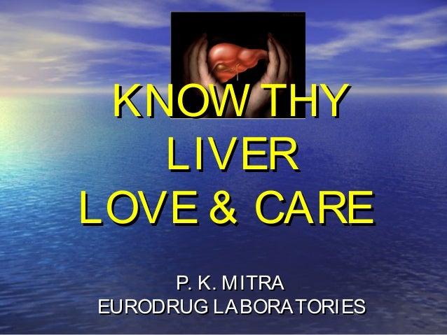 P. K. MITRAP. K. MITRA EURODRUG LABORATORIESEURODRUG LABORATORIES KNOW THYKNOW THY LIVERLIVER LOVE & CARELOVE & CARE