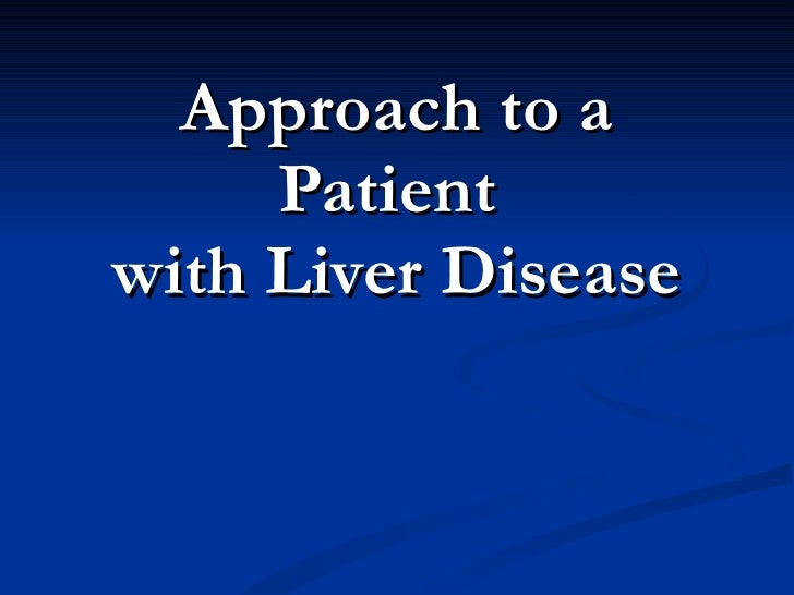 Approach to a Patient  with Liver Disease
