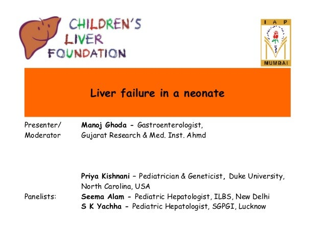 Liver failure in a neonate Presenter/ Moderator  Panelists:  Manoj Ghoda - Gastroenterologist, Gujarat Research & Med. Ins...