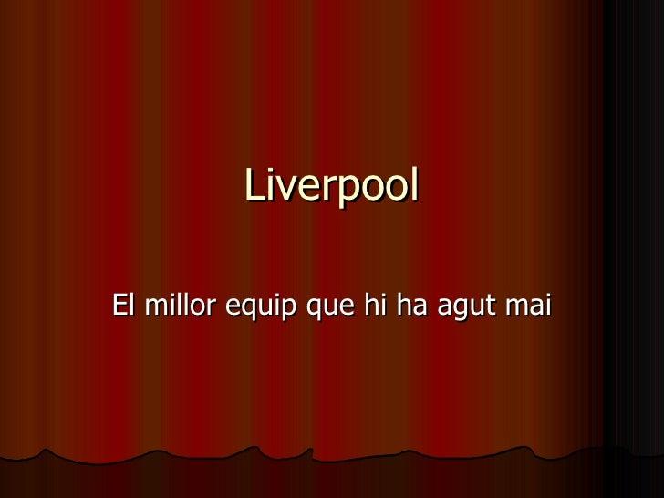 Liverpool El millor equip que hi ha agut mai