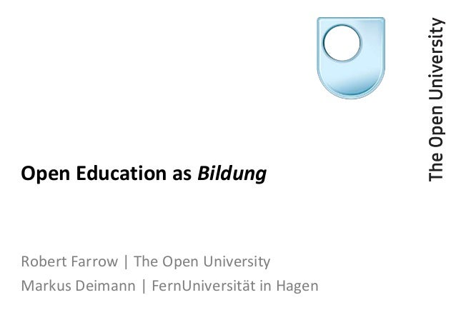 Open Education as Bildung Robert Farrow   The Open University Markus Deimann   FernUniversität in Hagen