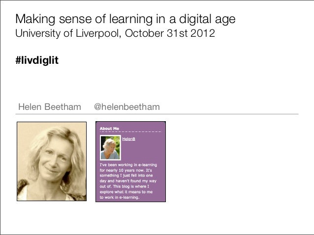 Making sense of learning in a digital ageUniversity of Liverpool, October 31st 2012#livdiglitHelen Beetham   @helenbeetham