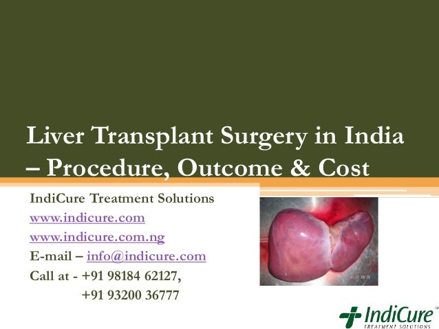 Liver Transplant Surgery in India – Procedure, Outcome & Cost IndiCure Treatment Solutions www.indicure.com www.indicure.c...