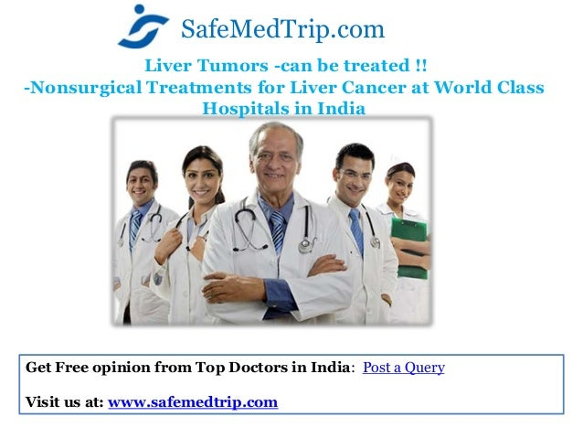 Liver Tumors -can be treated !! -Nonsurgical Treatments for Liver Cancer at World Class Hospitals in India SafeMedTrip.com...
