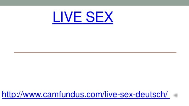 LIVE SEX http://www.camfundus.com/live-sex-deutsch/