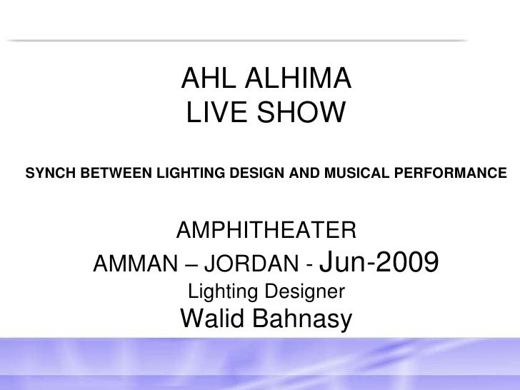AHL ALHIMA LIVE SHOW SYNCH BETWEEN LIGHTING DESIGN AND MUSICAL PERFORMANCEAMPHITHEATERAMMAN – JORDAN - Jun-2009 Lighting D...