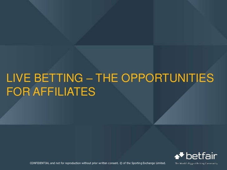 Live betting – The opportunities for affiliates<br />CONFIDENTIAL and not for reproduction without prior written consent. ...