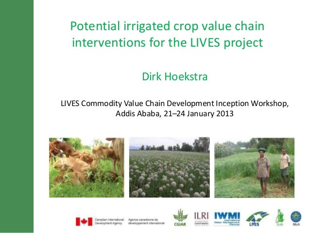 Potential irrigated crop value chain  interventions for the LIVES project                    Dirk HoekstraLIVES Commodity ...