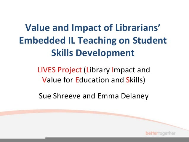Value and impact of librarians' embedded IL teaching on student skills development by Susan Shreeve & Emma Delaney, University of the West of England