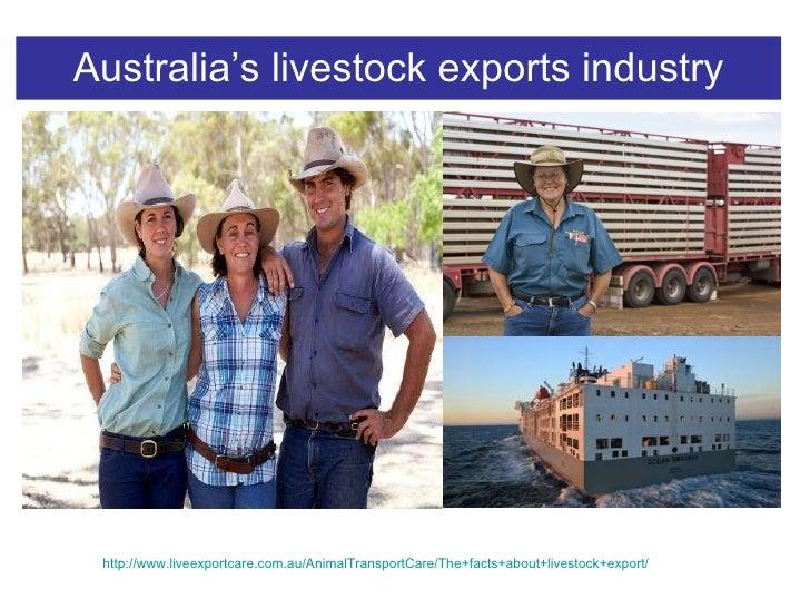 Australia's livestock exports industry http://www.liveexportcare.com.au/AnimalTransportCare/The+facts+about+livestock+expo...