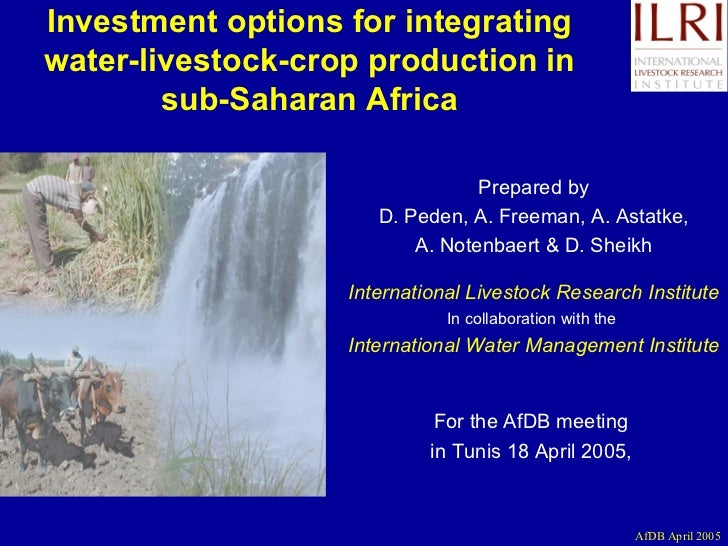 Investment options for integrating water-livestock-crop production in sub-Saharan Africa Prepared by D. Peden, A. Freeman,...