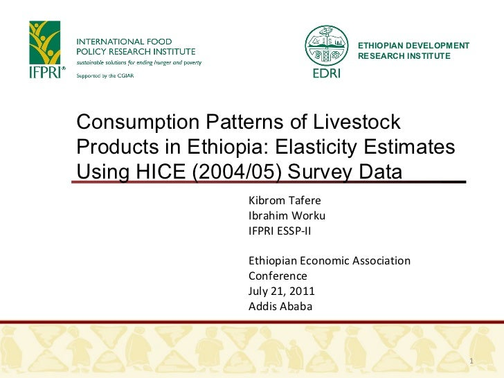 Consumption Patterns of Livestock Products in Ethiopia: Elasticity Estimates Using HICE (2004/05) Survey Data Kibrom Tafer...