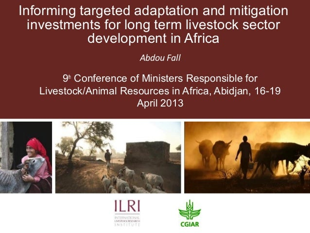 Informing targeted adaptation and mitigationinvestments for long term livestock sectordevelopment in AfricaAbdou Fall9thCo...
