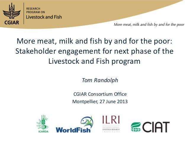 More meat, milk and fish by and for the poor: Stakeholder engagement for next phase of the Livestock and Fish program Tom ...