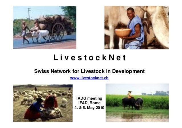 LivestockNetSwiss Network for Livestock in Development             www.livestocknet.ch                IADG meeting        ...