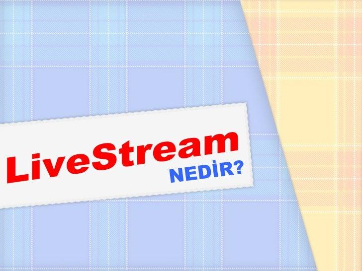 LiveStream NEDİR?