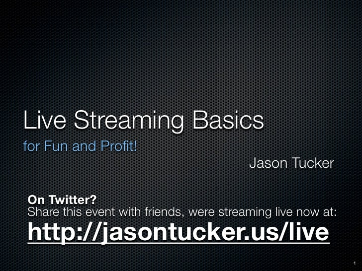 Live Streaming Basics for Fun and Profit!                                          Jason Tucker  On Twitter? Share this eve...