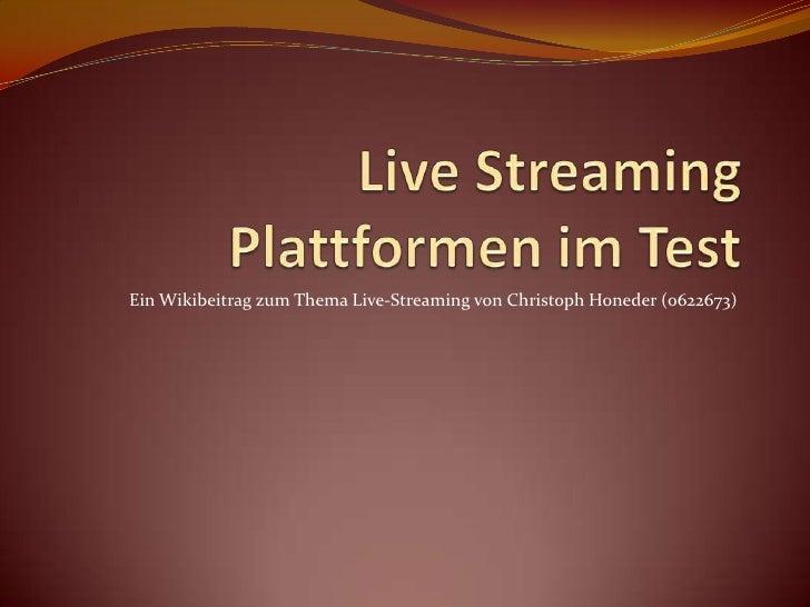 Live Streaming Plattformen im Test<br />Ein Wikibeitrag zum Thema Live-Streaming von Christoph Honeder (0622673)<br />
